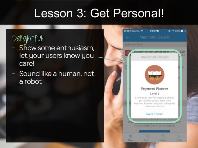 Lesson 3: Get Personal! Delightful: - Show some enthusiasm, let your users know you care! - Sound like a human, not a ro...