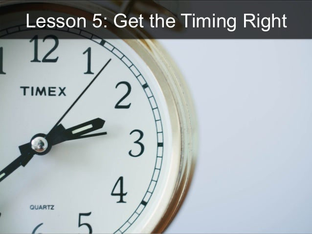Lesson 5: Get the Timing Right
