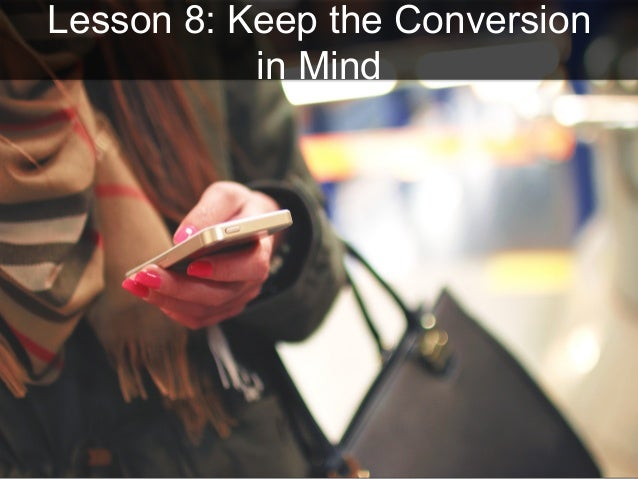 Lesson 8: Keep the Conversion in Mind