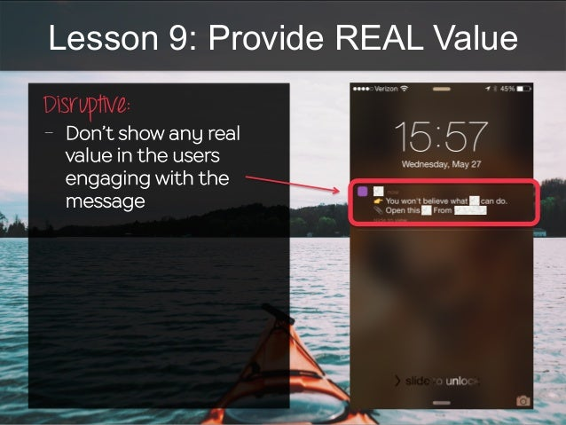 Lesson 9: Provide REAL Value Disruptive:   - Don't show any real value in the users engaging with the message