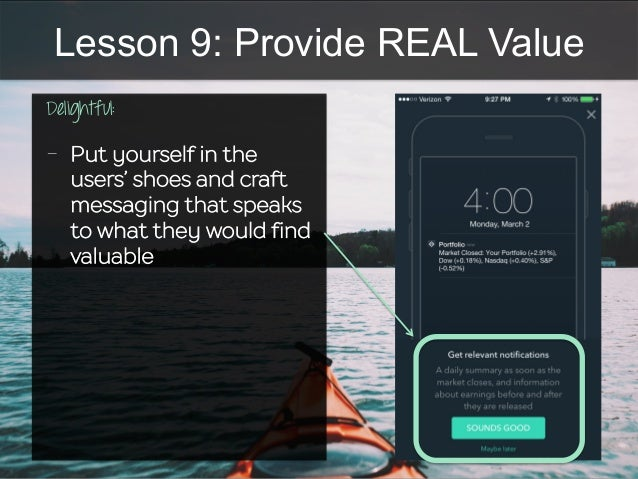 Lesson 9: Provide REAL Value Delightful:      - Put yourself in the users' shoes and craft messaging that speaks to w...