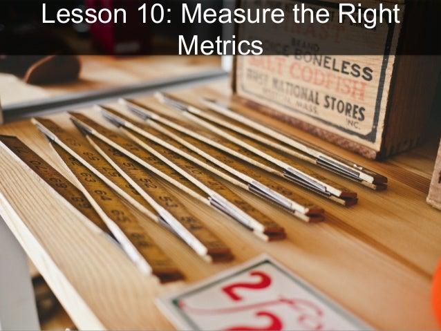 Lesson 10: Measure the Right Metrics