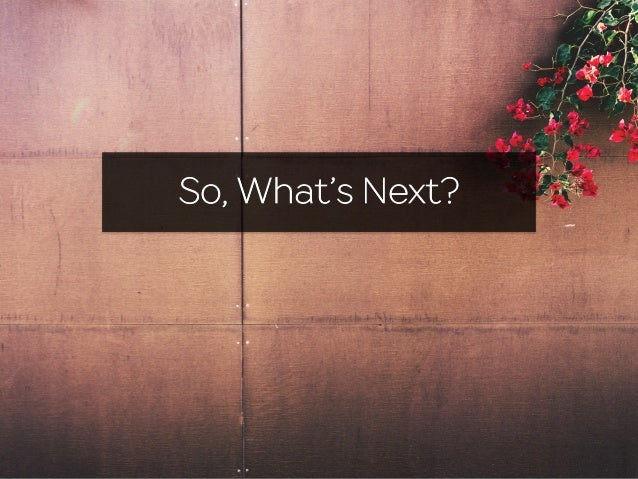 So, What's Next?