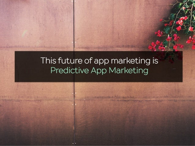 This future of app marketing is Predictive App Marketing