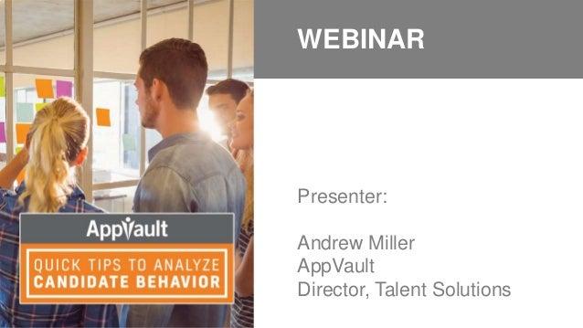 Presenter: Andrew Miller AppVault Director, Talent Solutions WEBINAR