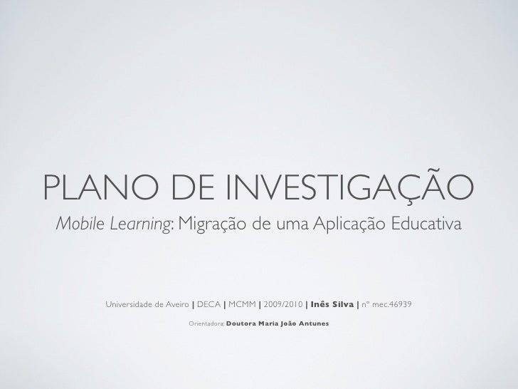 PLANO DE INVESTIGAÇÃO Mobile Learning: Migração de uma Aplicação Educativa          Universidade de Aveiro | DECA | MCMM |...