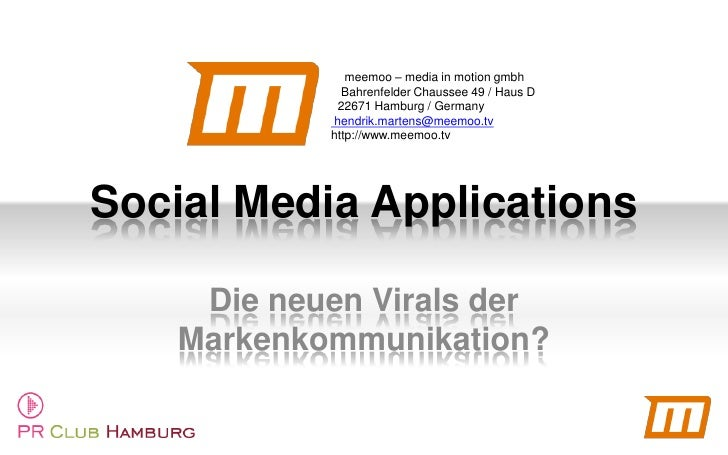 Social Media Applications<br />Die neuen Virals der Markenkommunikation?<br />    meemoo – media in motion gmbh<br />   Ba...