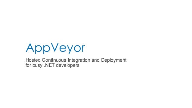 AppVeyor Hosted Continuous Integration and Deployment for busy .NET developers
