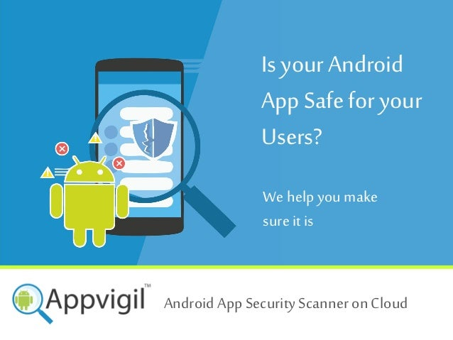 Is your Android App Safe for your Users? We help you make sure it is + Android App Security Scanner on Cloud