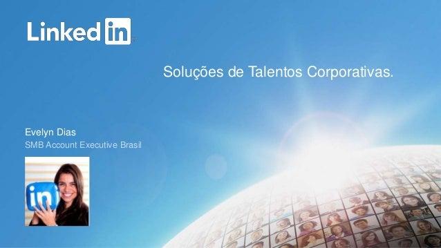 Evelyn Dias  SMB Account Executive Brasil  Soluções de Talentos Corporativas.