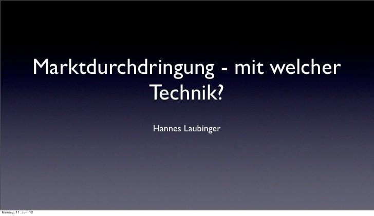 Marktdurchdringung - mit welcher                             Technik?                              Hannes LaubingerMontag,...