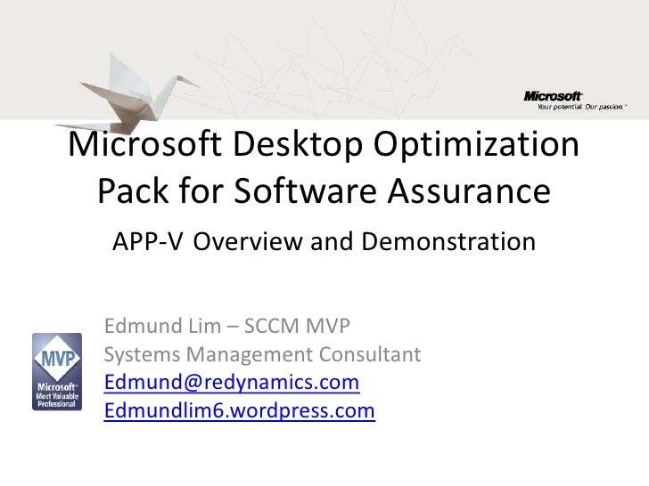Microsoft Desktop Optimization Pack for Software AssuranceAPP-VOverview and Demonstration<br />Edmund Lim – SCCM MVP<br />...