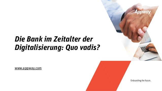 www.appway.com Die Bank im Zeitalter der Digitalisierung: Quo vadis?