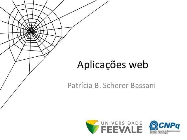 Aplicações web Patrícia B. Scherer Bassani