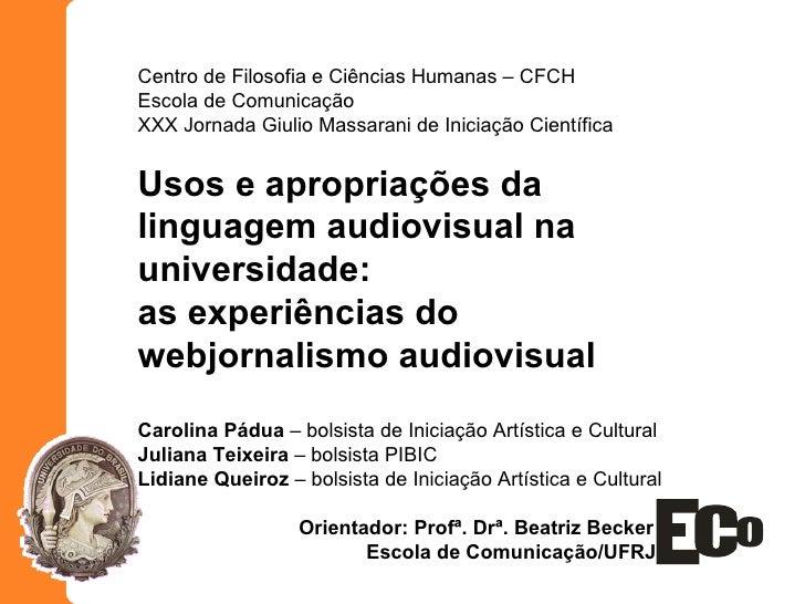 Centro de Filosofia e Ciências Humanas – CFCH Escola de Comunicação XXX Jornada Giulio Massarani de Iniciação Científica U...