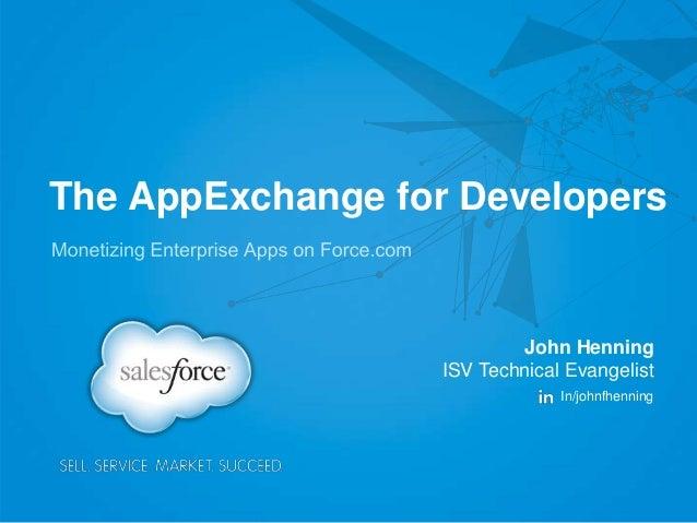 The AppExchange for Developers John Henning ISV Technical Evangelist In/johnfhenning