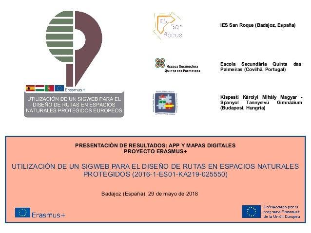 PRESENTACI�N DE RESULTADOS: APP Y MAPAS DIGITALES PROYECTO ERASMUS+ UTILIZACI�N DE UN SIGWEB PARA EL DISE�O DE RUTAS EN ES...