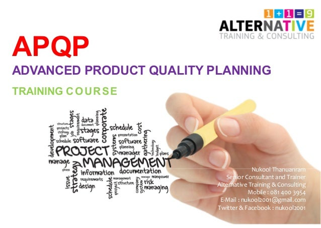 APQP ADVANCED PRODUCT QUALITY PLANNING TRAINING COURSE Nukool Thanuanram Senior Consultant and Trainer Alternative Trainin...