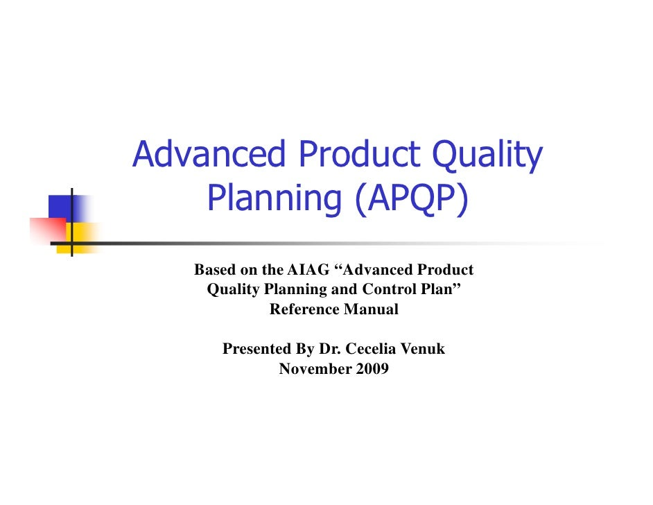 "Advanced Product Quality    Planning (APQP)   Based on the AIAG ""Advanced Product    Quality Planning and Control Plan""   ..."