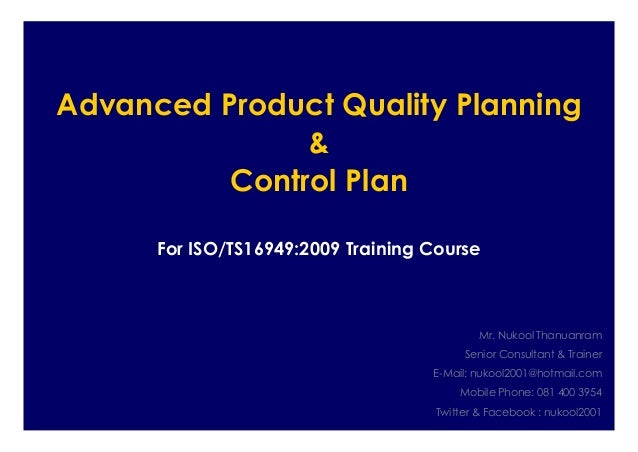 Advanced Product Quality Planning & Control Plan For ISO/TS16949:2009 Training Course Mr. Nukool Thanuanram Senior Consult...
