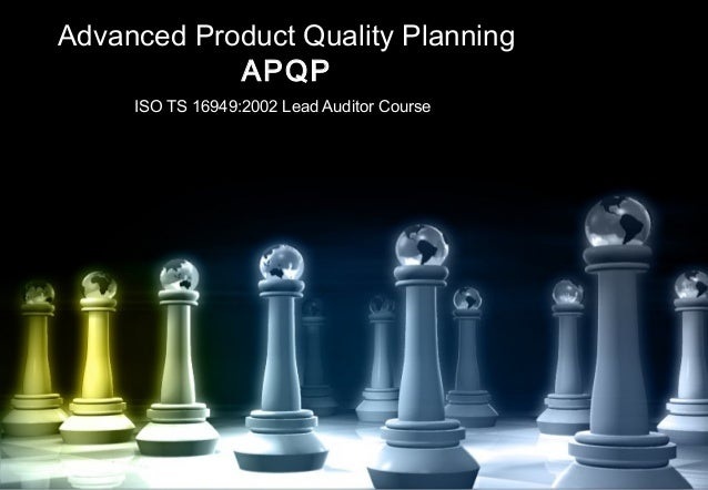 Advanced Product Quality PlanningAPQPISO TS 16949:2002 Lead Auditor Course