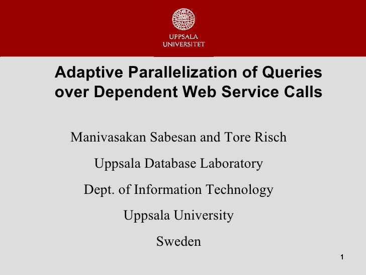 Adaptive Parallelization of Queries over Dependent Web Service Calls Manivasakan Sabesan and Tore Risch Uppsala Database L...