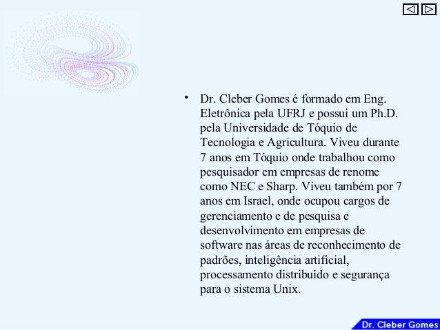 • Dr. Cleber Gomes é formado em Eng. Eletrônica pela UFRJ e possui um Ph.D. pela Universidade de Tóquio de Tecnologia e Ag...