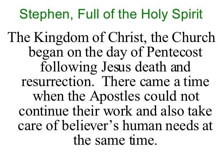 Stephen, Full of the Holy Spirit <ul><li>The Kingdom of Christ, the Church began on the day of Pentecost following Jesus d...