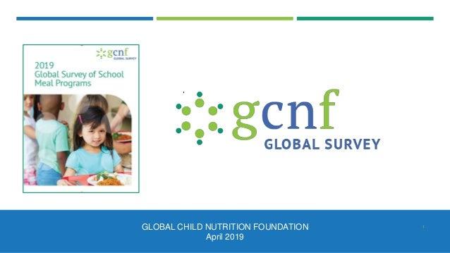 GLOBAL CHILD NUTRITION FOUNDATION April 2019 1