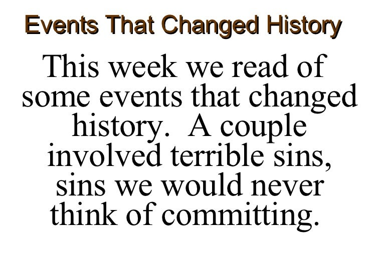 Events That Changed History <ul><li>This week we read of some events that changed history.  A couple involved terrible sin...