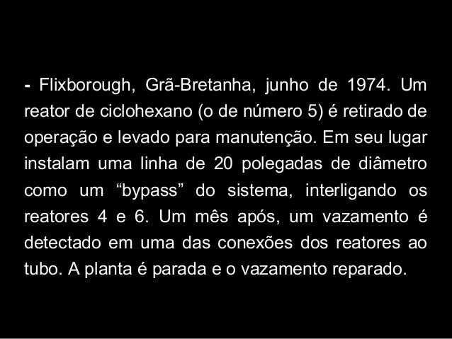 - Flixborough, Grã-Bretanha, junho de 1974. Um reator de ciclohexano (o de número 5) é retirado de operação e levado para ...