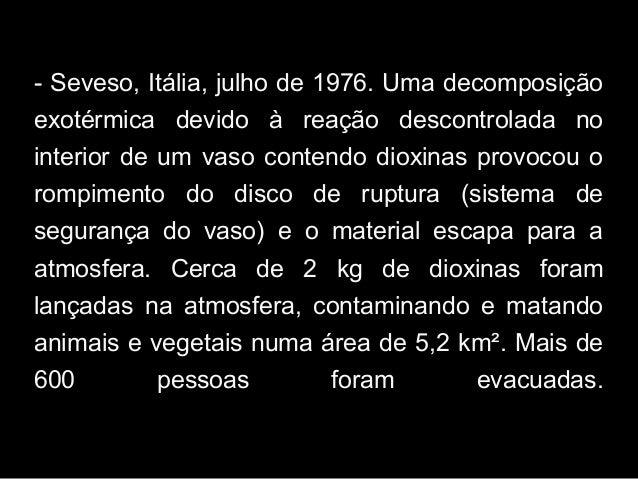 - Seveso, Itália, julho de 1976. Uma decomposição exotérmica devido à reação descontrolada no interior de um vaso contendo...