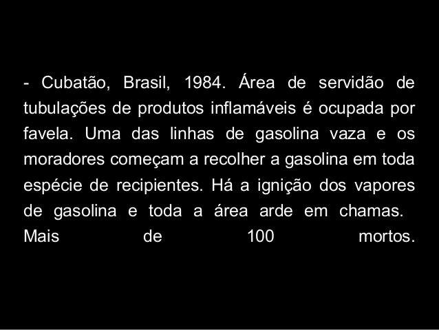 - Cubatão, Brasil, 1984. Área de servidão de tubulações de produtos inflamáveis é ocupada por favela. Uma das linhas de ga...