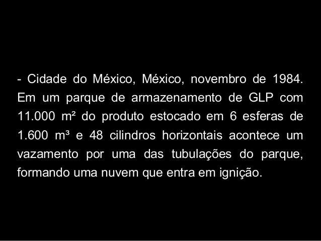 - Cidade do México, México, novembro de 1984. Em um parque de armazenamento de GLP com 11.000 m² do produto estocado em 6 ...