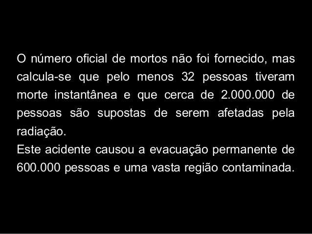 O número oficial de mortos não foi fornecido, mas calcula-se que pelo menos 32 pessoas tiveram morte instantânea e que cer...