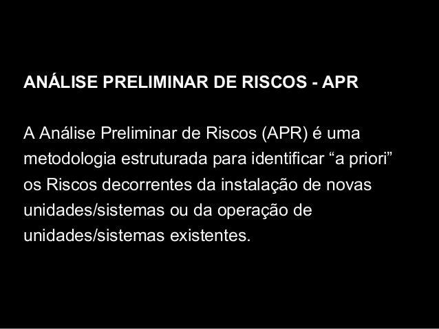 "ANÁLISE PRELIMINAR DE RISCOS - APR A Análise Preliminar de Riscos (APR) é uma metodologia estruturada para identificar ""a ..."