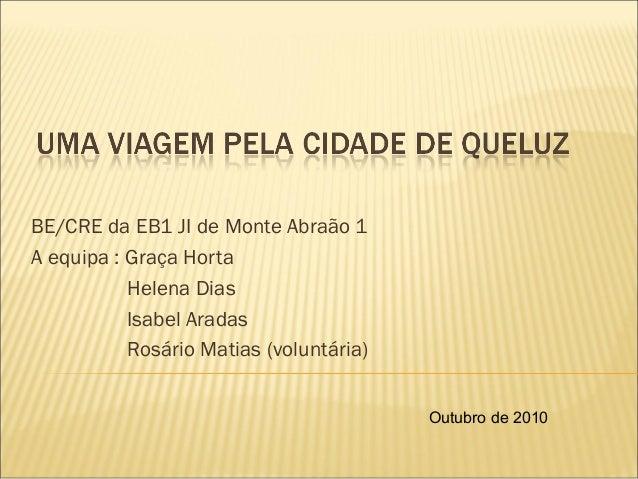 BE/CRE da EB1 JI de Monte Abraão 1 A equipa : Graça Horta Helena Dias Isabel Aradas Rosário Matias (voluntária) Outubro de...