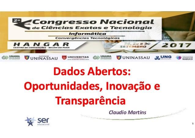 Dados Abertos:Dados Abertos: Claudio Martins Dados Abertos:Dados Abertos: Oportunidades, Inovação eOportunidades, Inovação...