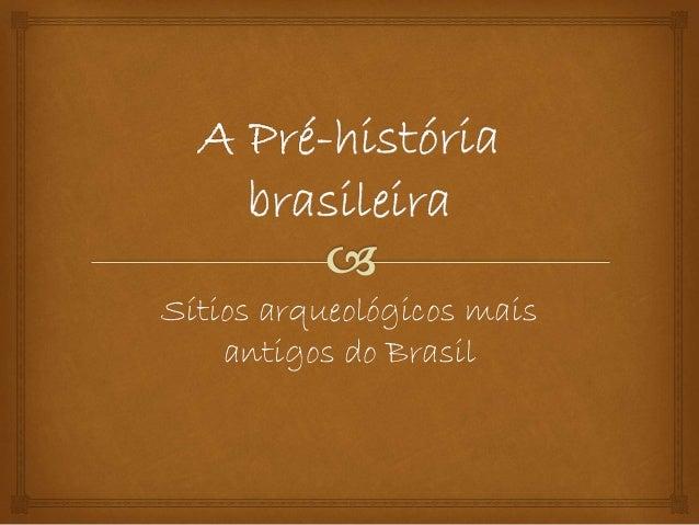 Sítios arqueológicos mais antigos do Brasil