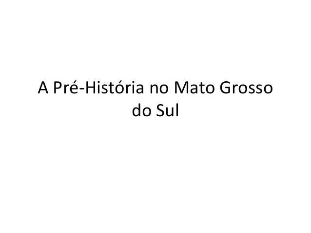 A Pré-História no Mato Grosso            do Sul