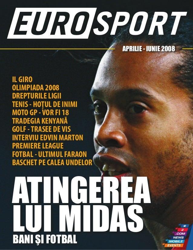 APRILIE - IUNIE 2008IL GIROOLIMPIADA 2008DREPTURILE LIGIITENIS - HOȚUL DE INIMIMOTO GP -VOR FI 18TRADEGIA KENYANĂGOLF -TRA...