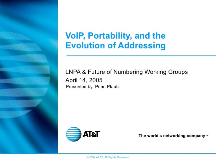 VoIP, Portability, and the Evolution of Addressing LNPA & Future of Numbering Working Groups April 14, 2005 Presented by  ...