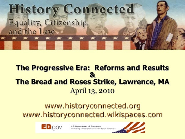 <ul><li>The Progressive Era:  Reforms and Results </li></ul><ul><li>& </li></ul><ul><li>The Bread and Roses Strike, Lawren...