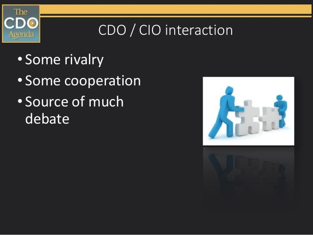 CDO / CIO interaction •Some rivalry •Some cooperation •Source of much debate