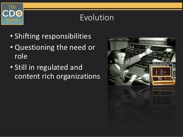 Evolution • Shifting responsibilities • Questioning the need or role • Still in regulated and content rich organizations
