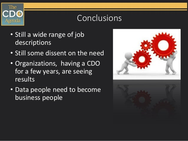 Conclusions • Still a wide range of job descriptions • Still some dissent on the need • Organizations, having a CDO for a ...
