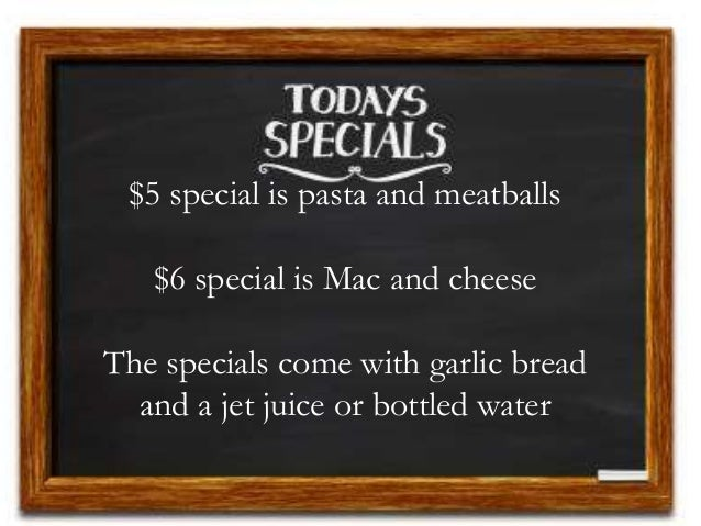 $5 special is pasta and meatballs $6 special is Mac and cheese The specials come with garlic bread and a jet juice or bott...