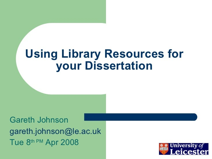 Using Library Resources for your Dissertation Gareth Johnson [email_address] Tue 8 th PM  Apr 2008