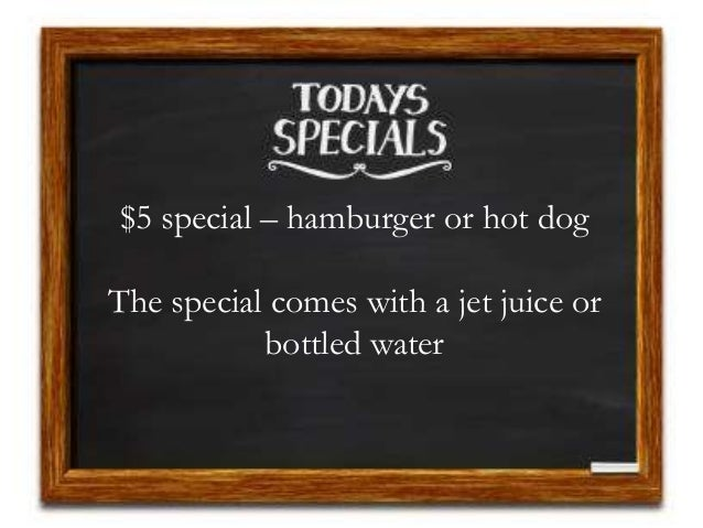 $5 special – hamburger or hot dog The special comes with a jet juice or bottled water