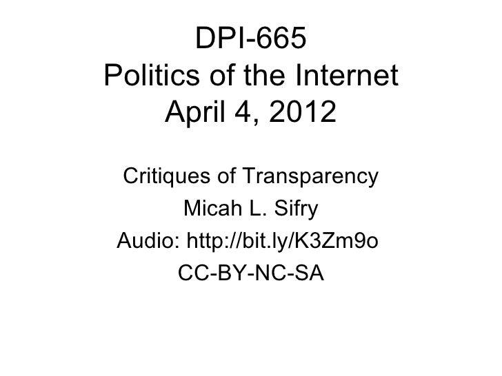 DPI-665Politics of the Internet     April 4, 2012 Critiques of Transparency        Micah L. Sifry Audio: http://bit.ly/K3Z...